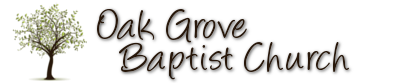 Oak Grove Baptist Church Our Mission: The primary purpose of this church shall be to promote the preaching of the Gospel of Jesus Christ, to win the lost to Christ, to strive to develop Christian maturity among its members, and to spread the Divine Truth at home and abroad